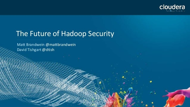 The Future of Hadoop Security Matt Brandwein @mattbrandwein David Tishgart @dtish