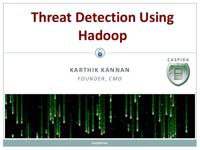 Caspida – Karthik KannanCaspida Inc. Threat Detection Using Hadoop KARTHIK KANNAN FOUNDER, CMO