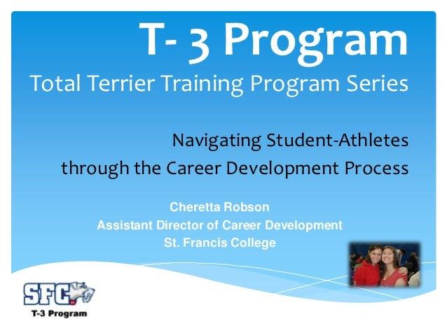 T- 3 ProgramTotal Terrier Training Program Series               Navigating Student-Athletes   through the Career Developme...