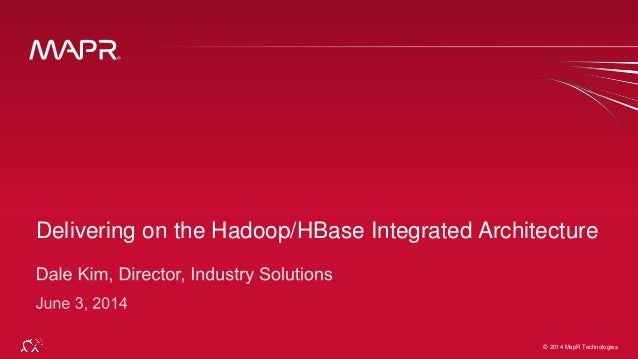 © 2014 MapR Technologies 1© 2014 MapR Technologies Delivering on the Hadoop/HBase Integrated Architecture