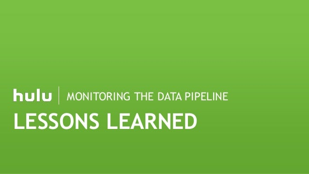 LESSONS LEARNED MONITORING THE DATA PIPELINE