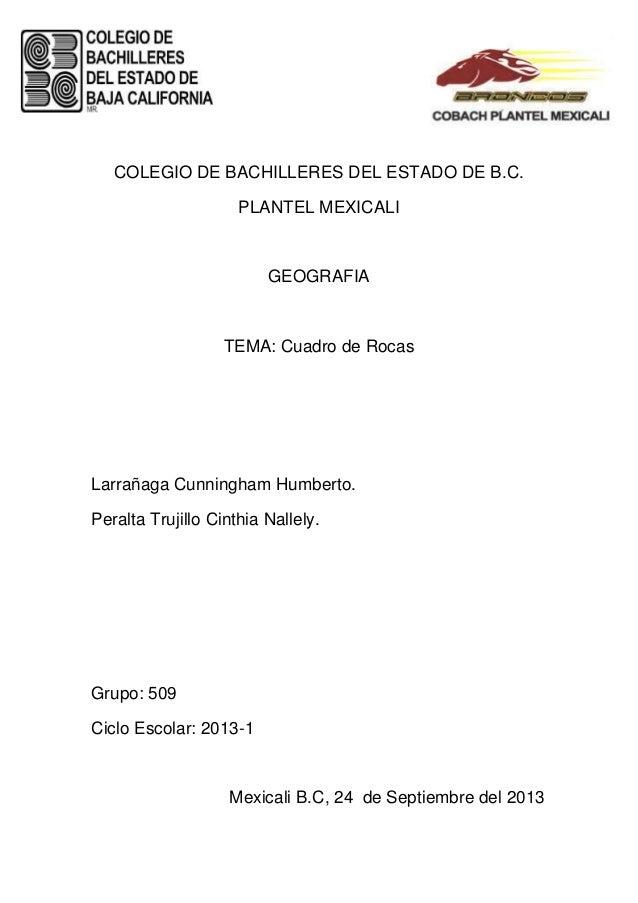 COLEGIO DE BACHILLERES DEL ESTADO DE B.C. PLANTEL MEXICALI GEOGRAFIA TEMA: Cuadro de Rocas Larrañaga Cunningham Humberto. ...