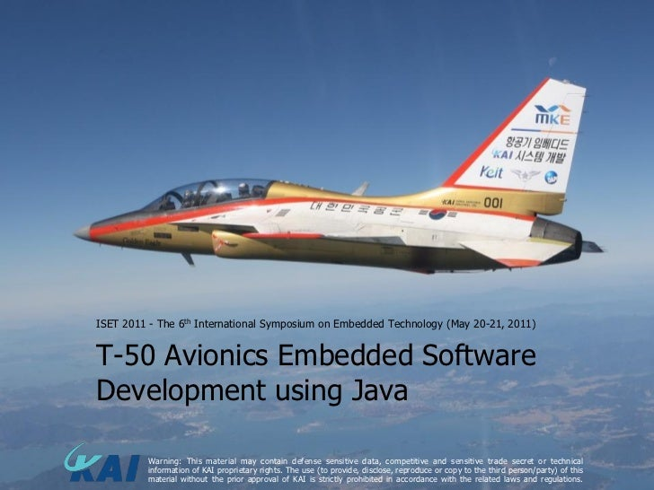 ISET 2011 - The 6th International Symposium on Embedded Technology (May 20-21, 2011)T-50 Avionics Embedded SoftwareDevelop...
