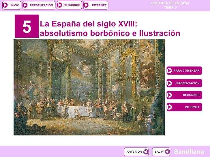 5 La España del siglo  XVIII : absolutismo borbónico e Ilustración PARA COMENZAR PRESENTACIÓN RECURSOS INTERNET