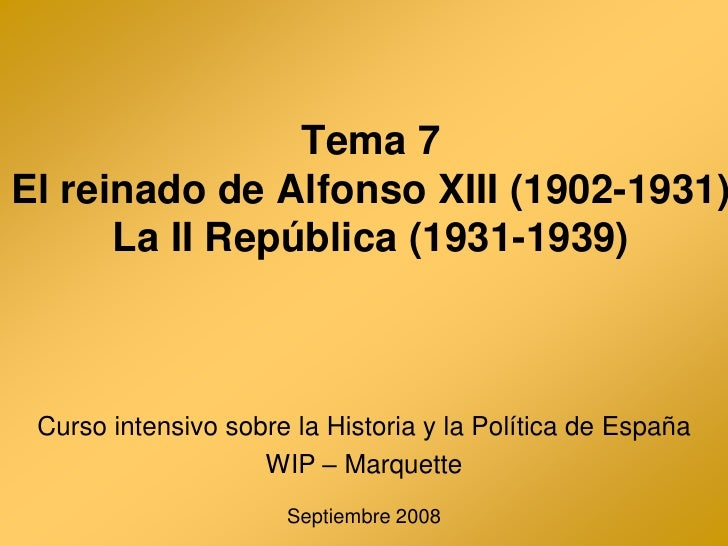 Tema 7 El reinado de Alfonso XIII (1902-1931)       La II República (1931-1939)     Curso intensivo sobre la Historia y la...