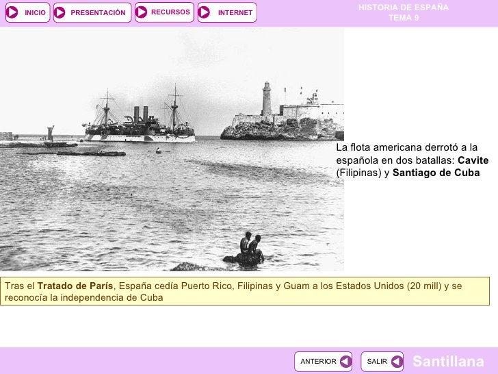 La flota americana derrotó a la española en dos batallas:  Cavite  (Filipinas) y  Santiago de Cuba Tras el  Tratado de Par...