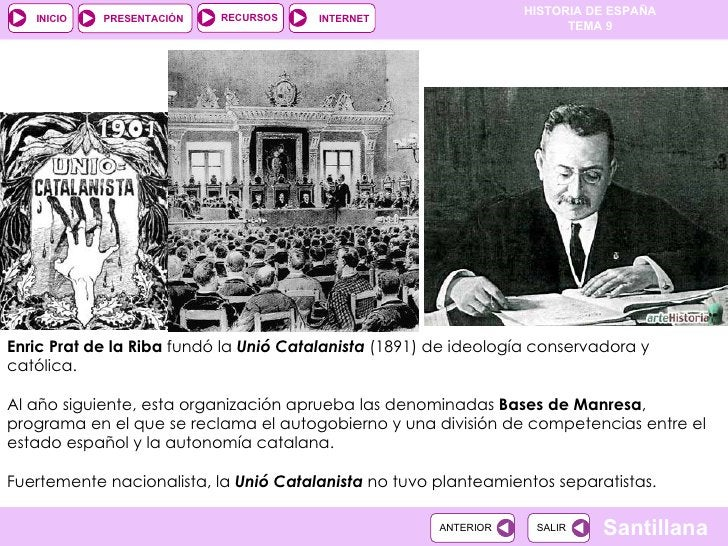 Enric Prat de la Riba  fundó la  Unió Catalanista  (1891) de ideología conservadora y católica.  Al año siguiente, esta or...