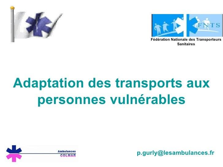 Adaptation des transports aux personnes vulnérables [email_address] Fédération Nationale des Transporteurs Sanitaires