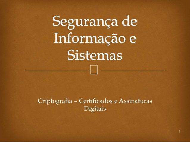 1Criptografia – Certificados e AssinaturasDigitais