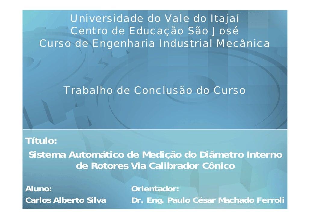 Universidade do Vale do Itajaí         Centro de Educação São José    Curso de Engenharia Industrial Mecânica             ...