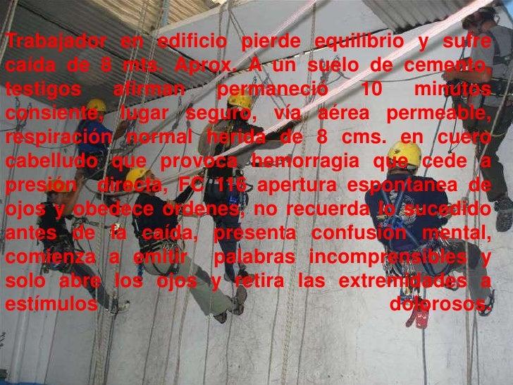 Trabajador en edificio pierde equilibrio y sufre caída de 8 mts. Aprox. A un suelo de cemento, testigos afirman permaneció...