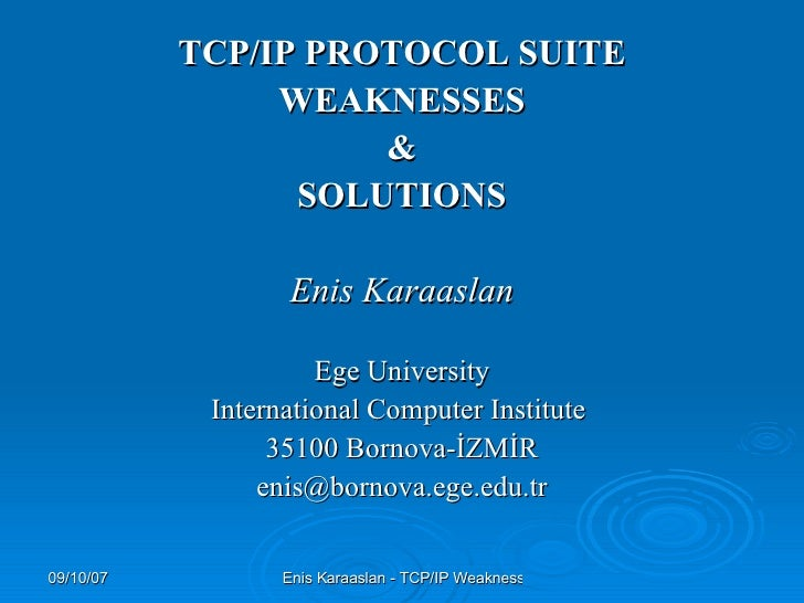 <ul><li>TCP/IP PROTOCOL SUITE </li></ul><ul><li>WEAKNESSES </li></ul><ul><li>& </li></ul><ul><li>SOLUTIONS </li></ul><ul><...