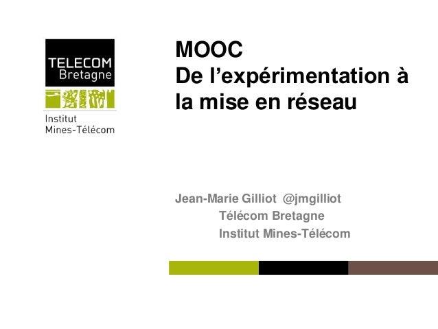 Institut Mines-Télécom MOOC De l'expérimentation à la mise en réseau Jean-Marie Gilliot @jmgilliot Télécom Bretagne Instit...