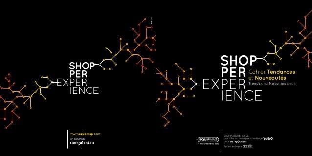 www.equipmag.com un événement Cahier Tendances et Nouveautés Trends and Novelties book SHOPPER EXPERIENCE, une création de...