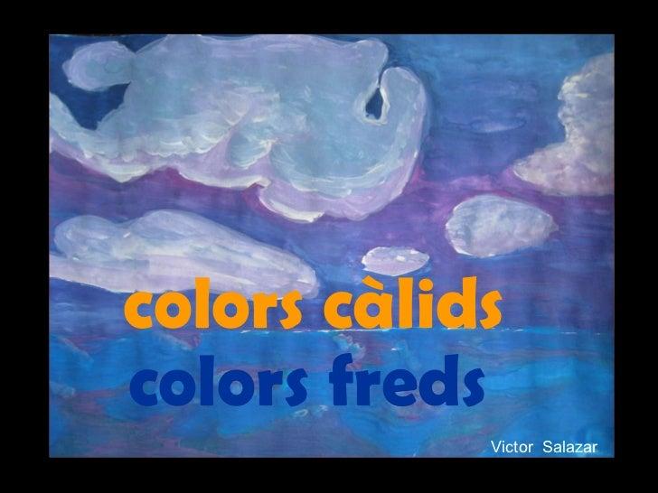 colors càlids colors freds colors càlids Victor  Salazar