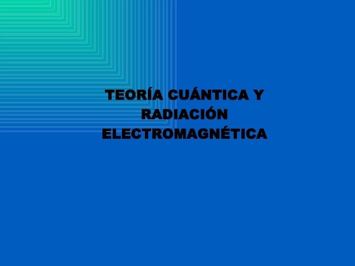 TEORÍA CUÁNTICA Y RADIACIÓN ELECTROMAGNÉTICA