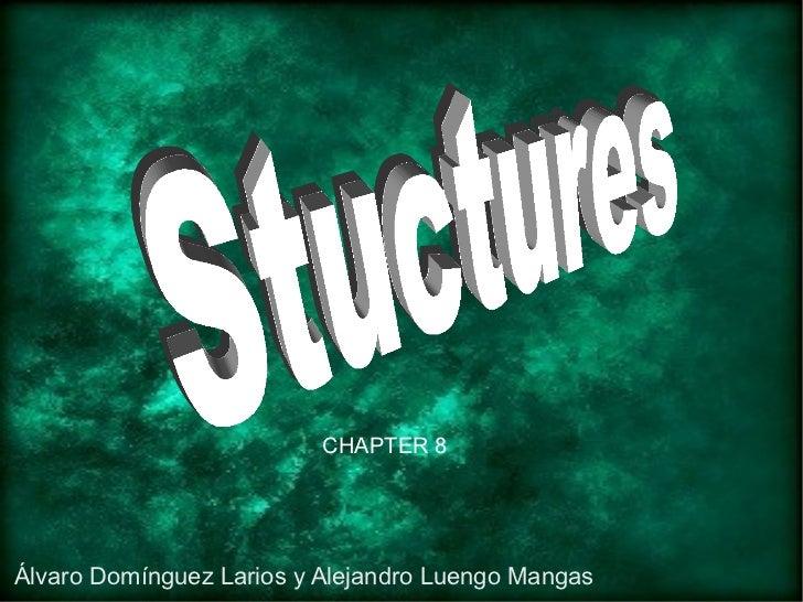 CHAPTER 8 Álvaro Domínguez Larios y Alejandro Luengo Mangas  Stuctures