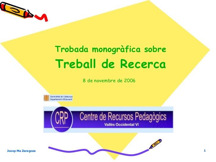 8 de novembre de 2006 Trobada monogràfica sobre   Treball de Recerca