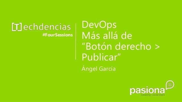 """DevOps Más allá de """"Botón derecho > Publicar"""" #FourSessions Ángel García"""