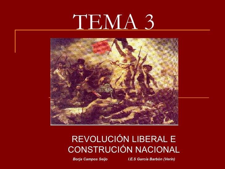 TEMA 3 REVOLUCIÓN LIBERAL E CONSTRUCIÓN NACIONAL Borja Campos Seijo I.E.S García Barbón (Verín)