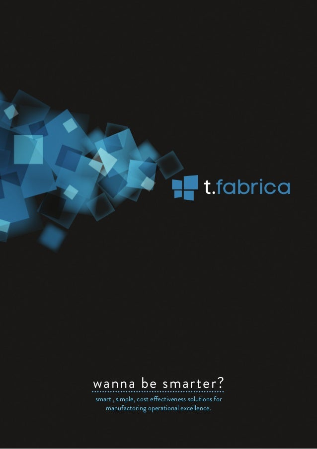 smart , simple, cost effectiveness solutions for manufactoring operational excellence. wanna be smarter? t.fabrica