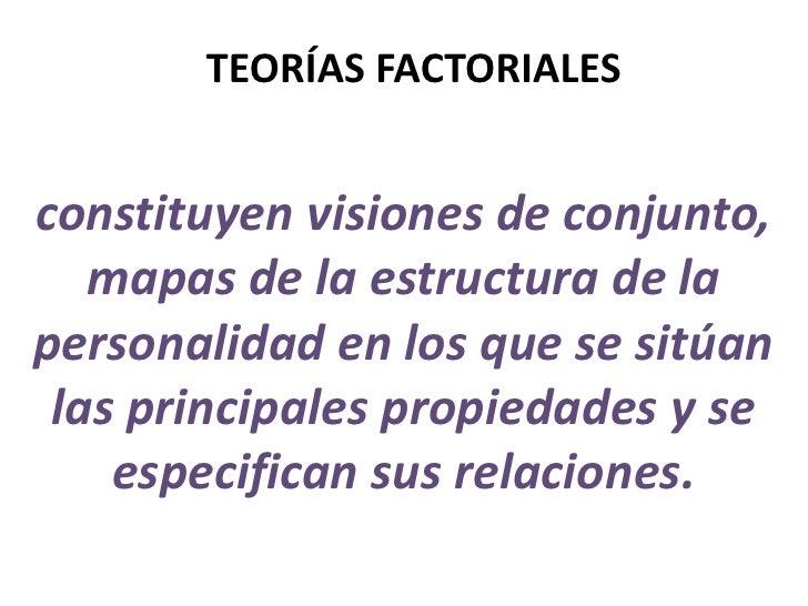 TEORÍAS FACTORIALES<br />constituyen visiones de conjunto, mapas de la estructura de la personalidad en los que se sitúa...