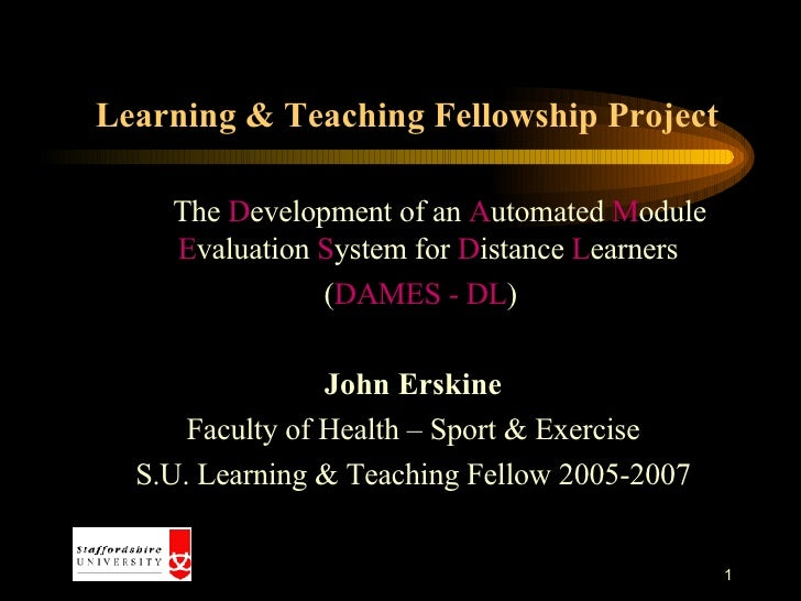 Learning & Teaching Fellowship Project <ul><li>The  D evelopment of an  A utomated  M odule  E valuation  S ystem for  D i...
