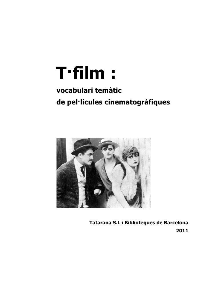T·film :vocabulari temàticde pel·lícules cinematogràfiques         Tatarana S.L i Biblioteques de Barcelona               ...