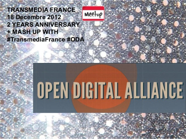 TRANSMEDIA FRANCE18 Decembre 20122 YEARS ANNIVERSARY+ MASH UP WITH#TransmediaFrance #ODA