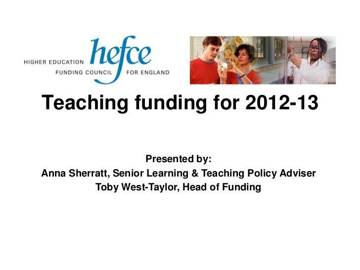 Teaching funding for 2012-13                      Presented by:Anna Sherratt, Senior Learning & Teaching Policy Adviser   ...
