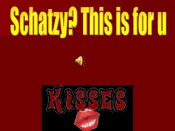 Schatzy? This is for u