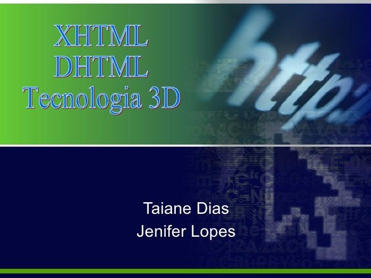 Taiane Dias Jenifer Lopes XHTML DHTML Tecnologia 3D