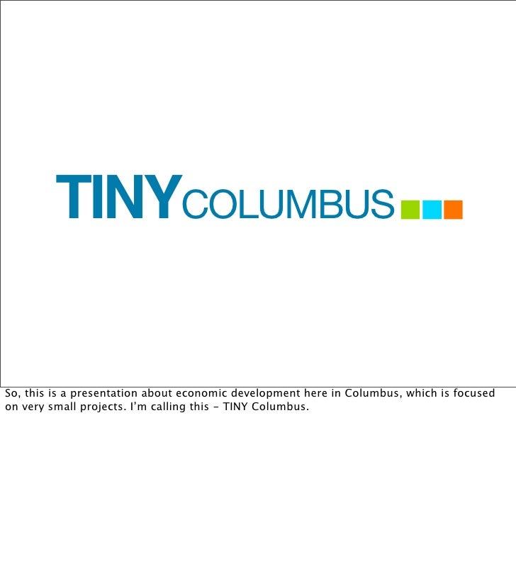 TINYCOLUMBUS  So, this is a presentation about economic development here in Columbus, which is focused on very small proje...