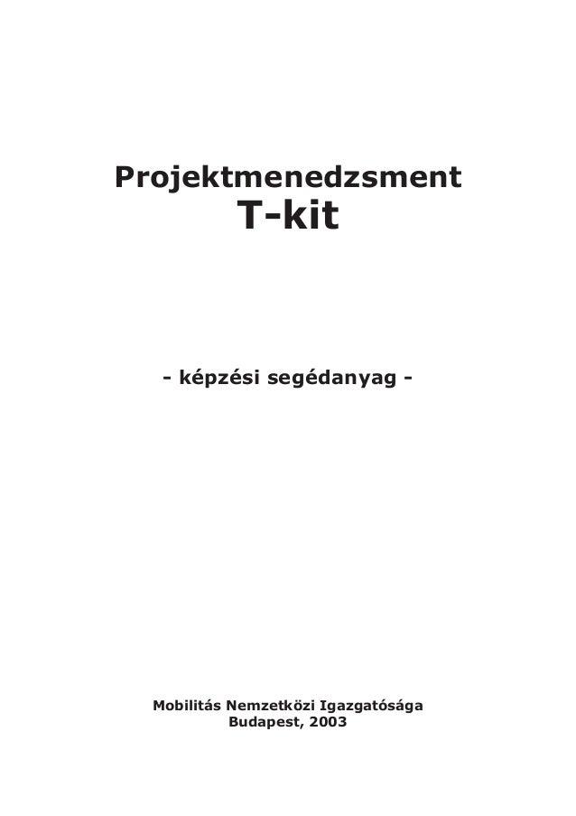 Projektmenedzsment           T-kit  - képzési segédanyag - Mobilitás Nemzetközi Igazgatósága           Budapest, 2003