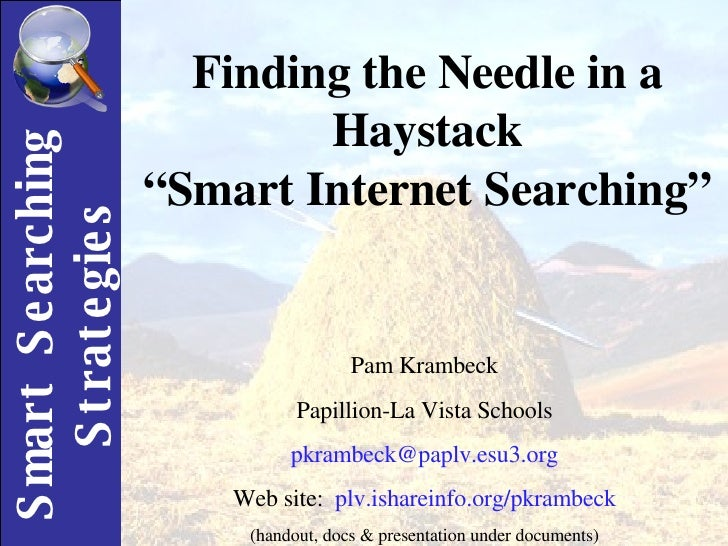 "Finding the Needle in a Haystack "" Smart Internet Searching"" Pam Krambeck Papillion-La Vista Schools [email_address] Web s..."