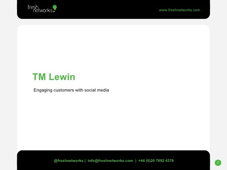 TM Lewin Engaging customers with social media @freshnetworks |  info@freshnetworks.com  |  +44 (0)20 7692 4376