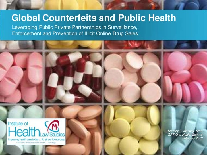 Global Counterfeits and Public HealthLeveraging Public Private Partnerships in Surveillance,Enforcement and Prevention of ...