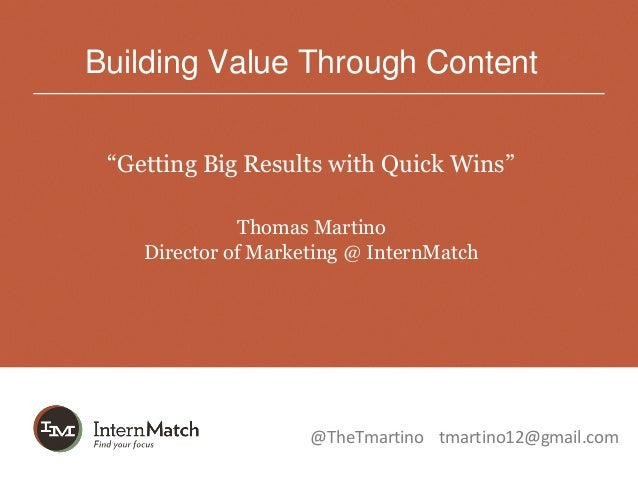 """Building Value Through Content """"Getting Big Results with Quick Wins""""               Thomas Martino    Director of Marketing..."""