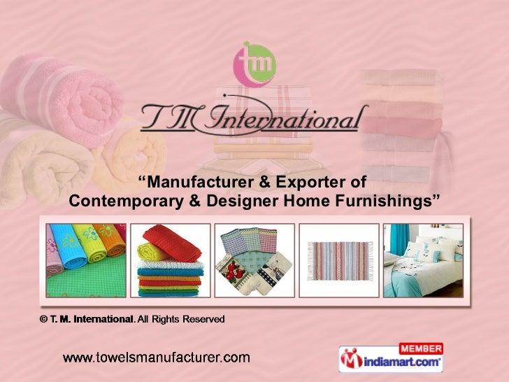 """ Manufacturer & Exporter of  Contemporary & Designer Home Furnishings"""
