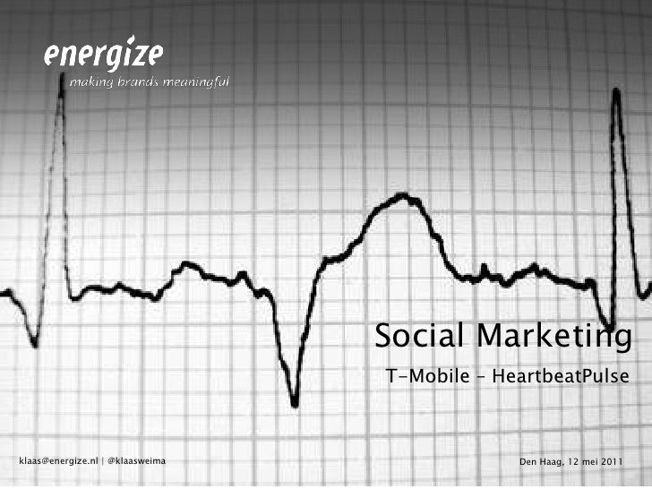 Social Marketing<br />T-Mobile – HeartbeatPulse<br />Den Haag, 12 mei 2011<br />klaas@energize.nl | @klaasweima<br />