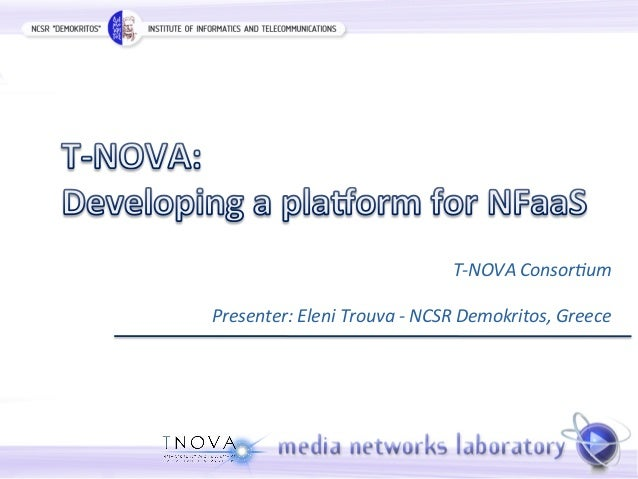 T-­‐NOVA  Consor-um  Presenter:  Eleni  Trouva  -­‐  NCSR  Demokritos,  Greece