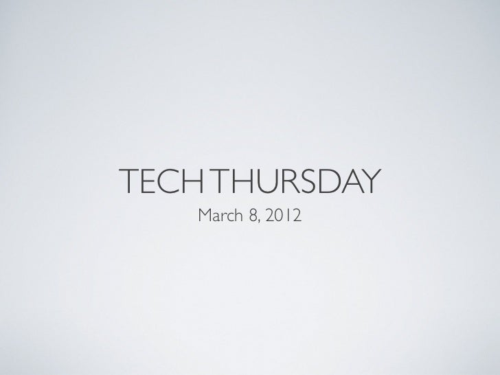 TECH THURSDAY   March 8, 2012