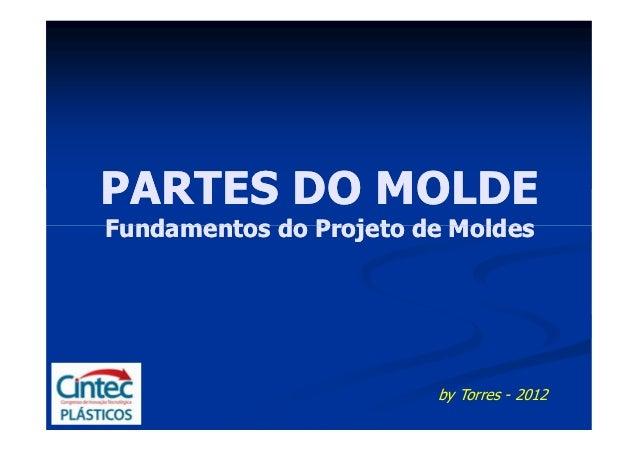 PARTES DO MOLDEFundamentos do Projeto de Moldes                        by Torres - 2012