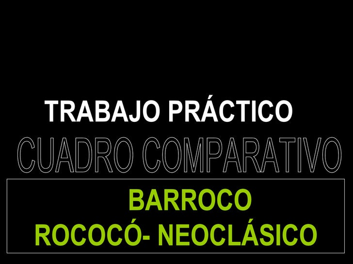 TRABAJO PRÁCTICO  CUADRO COMPARATIVO BARROCO  ROCOCÓ- NEOCLÁSICO