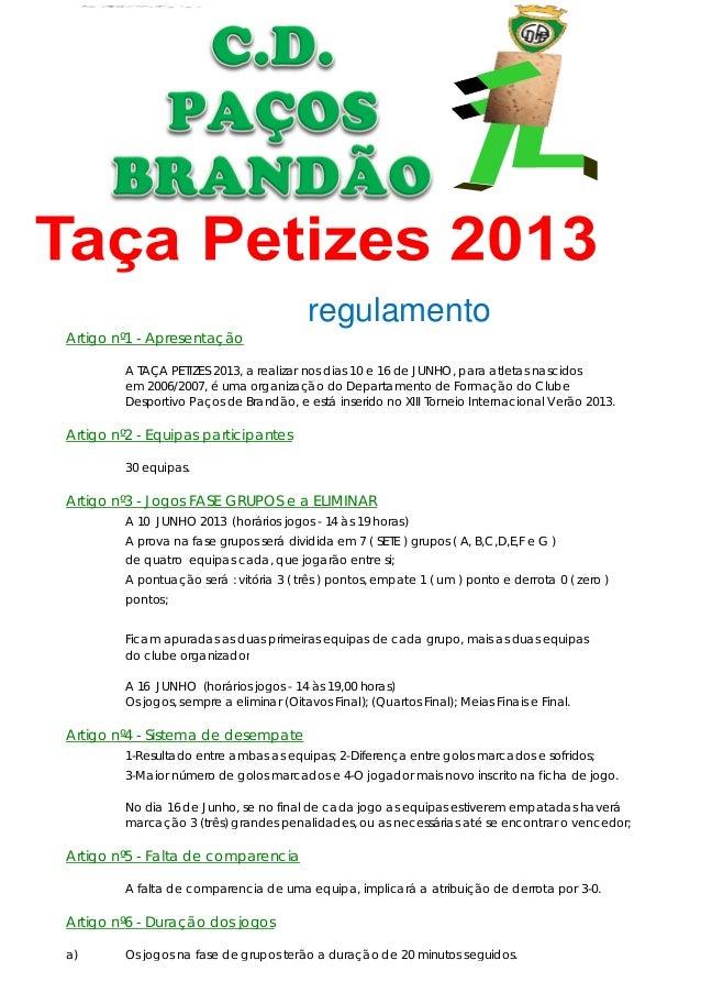 regulamentoArtigo nº1 - ApresentaçãoA TAÇA PETIZES 2013, a realizar nos dias 10 e 16 de JUNHO, para atletas nascidosem 200...