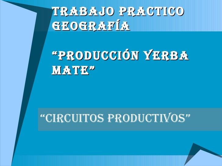"""Trabajo Practico geografía """"Producción Yerba Mate"""" """" Circuitos Productivos"""""""