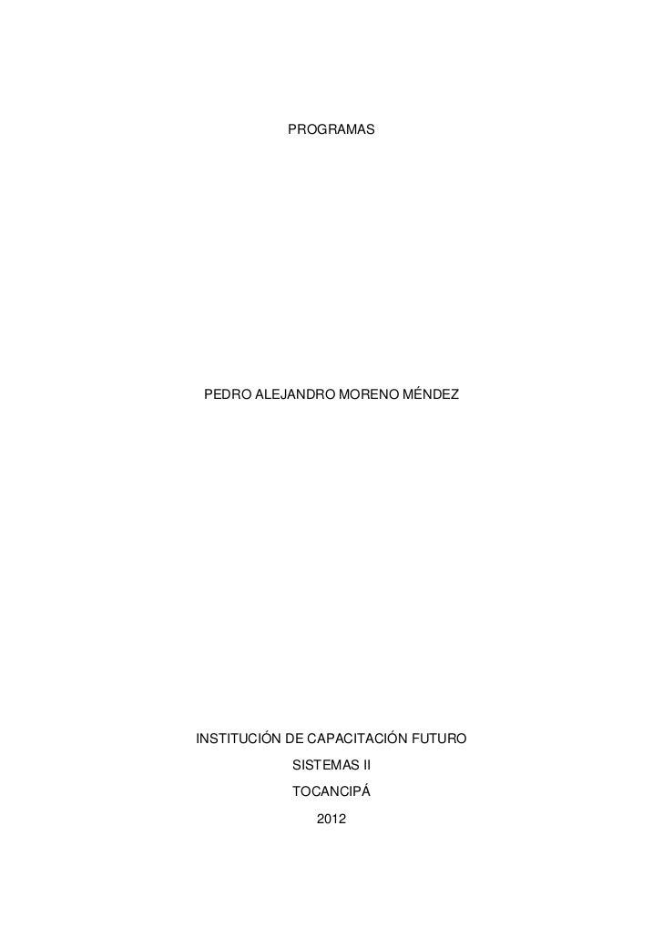 PROGRAMASPEDRO ALEJANDRO MORENO MÉNDEZINSTITUCIÓN DE CAPACITACIÓN FUTURO            SISTEMAS II            TOCANCIPÁ      ...