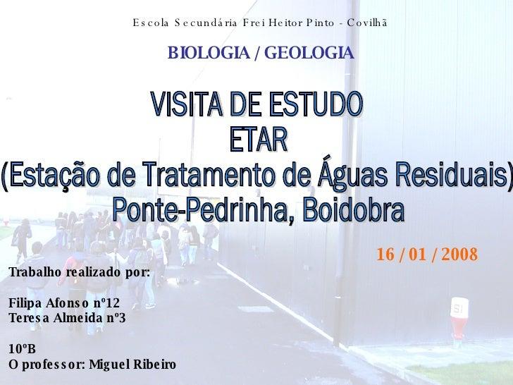 Escola Secundária Frei Heitor Pinto - Covilhã BIOLOGIA / GEOLOGIA VISITA DE ESTUDO ETAR (Estação de Tratamento de Águas Re...