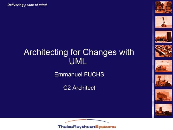 Architecting for Changes with UML Emmanuel FUCHS C2 Architect