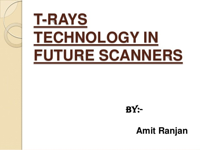 T-RAYSTECHNOLOGY INFUTURE SCANNERS         By:-           Amit Ranjan